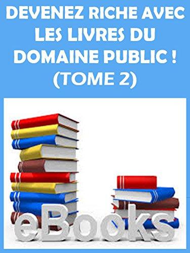 SOYEZ RICHE AVEC LES LIVRES DU DOMAINE PUBLIC ! (TOME 2)