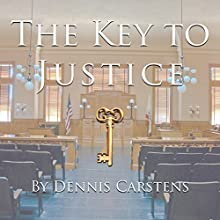 The Key to Justice: Marc Kadella Legal Mysteries, Book 1 Audiobook by Dennis Carstens Narrated by Joseph R. Moore