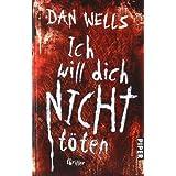 """Ich will dich nicht t�ten: Thriller (Serienkiller, Band 3)von """"Dan Wells"""""""