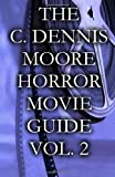 The C. Dennis Moore Horror Movie Guide, Vol. 2