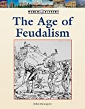 The Age of Feudalism (World History (Lucent))