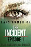 The Incident: Episode One - A Sam Jameson Serial Thriller (The Incident - A Sam Jameson Serial Thriller Book 1)