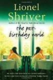 Lionel Shriver The Post-Birthday World by Shriver, Lionel Cover Worn Edition (2008)