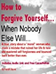 How To Forgive Yourself When Nobody E...