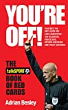 Adrian Besley You're Off!: The TalkSport Book of Red Cards