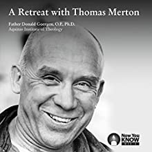 A Retreat with Thomas Merton Speech by Fr. Donald Goergen OP PhD Narrated by Fr. Donald Goergen OP PhD