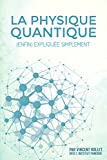La physique quantique: (enfin) expliqu�e simplement