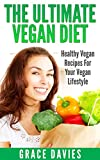 The Ultimate Vegan Diet: Healthy Vegan Recipes For Your Vegan Lifestyle (Recipes, diet, your, healthy, vegan, cookbooks, veganism)