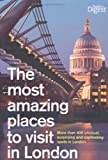 The Most Amazing Places to Visit in London: More Than 400 Unusual, Surprising and Captivating Spots in London (Readers Digest)