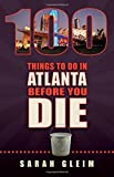 100 Things to Do in Atlanta Before You Die (100 Things to Do In... Before You Die)