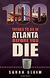 100 Things to Do in Atlanta Before You Die (100 Things to Do In... Before You Die)