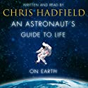 An Astronaut's Guide to Life on Earth Audiobook by Chris Hadfield Narrated by Chris Hadfield