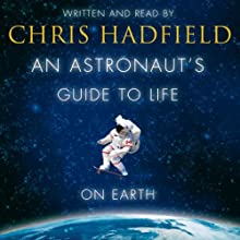 An Astronaut's Guide to Life on Earth (       UNABRIDGED) by Chris Hadfield Narrated by Chris Hadfield