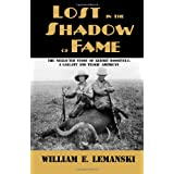Lost in the Shadow of Fame: The Neglected Story of Kermit Roosevelt; A Gallant and Tragic American ~ William E. Lemanski