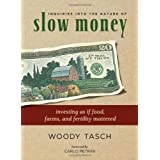 Inquiries Into The Nature of Slow Money: Investing as if Food, Farms, and Fertility Matteredby Woody Tasch