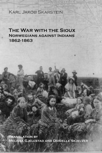 The War with the Sioux: Norwegians against Indians 1862-1863