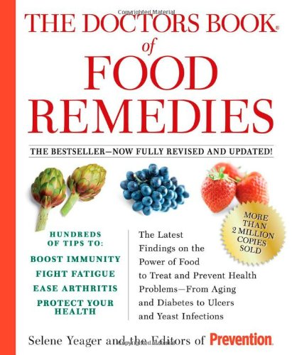 The Doctors Book Of Food Remedies: The Latest Findings On The Power Of Food To Treat And Prevent Health Problems - From Aging And Diabetes To Ulcers And Yeast Infections