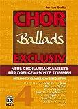 Chor exklusiv: Chor Exclusiv Ballads: Neue Chorarrangements für drei gemischte Stimmen mit leicht spielbarer Klavierbegleitung: BD 4 - Carsten Gerlitz