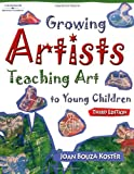 Growing Artists: Teaching Art To Young Children, 3 (1401865615) by Joan Bouza Koster