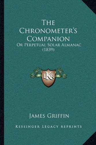 The Chronometer's Companion: Or Perpetual Solar Almanac (1839), Buch