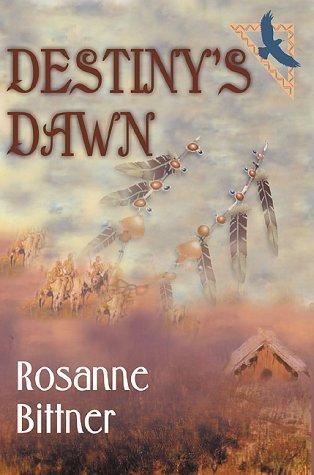 Destiny's Dawn by Rosanne Bittner (2000-01-14)