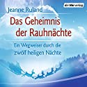 Das Geheimnis der Rauhnächte: Ein Wegweiser durch die zwölf heiligen Nächte Hörbuch von Jeanne Ruland Gesprochen von: Liane Rudolph