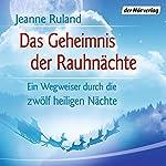Das Geheimnis der Rauhnächte: Ein Wegweiser durch die zwölf heiligen Nächte   Jeanne Ruland