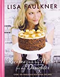 Lisa Faulkner Recipes from My Mother for My Daughter