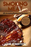 img - for Smoking Meat: 25 Amazing Barbecue Recipes. Complete Smoker Guide For The Best BBQ book / textbook / text book