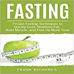 Fasting: Proven Fasting Techniques to Quickly Lose Stubborn Fat, Build Muscle, and Free up More Time | Frank Richards