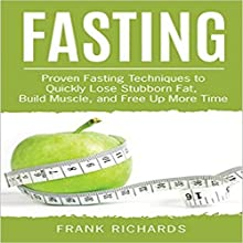 Fasting: Proven Fasting Techniques to Quickly Lose Stubborn Fat, Build Muscle, and Free up More Time Audiobook by Frank Richards Narrated by Commodore James
