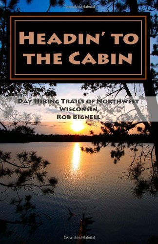 Headin' to the Cabin: Day Hiking Trails of Northwest Wisconsin