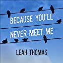 Because You'll Never Meet Me Audiobook by Leah Thomas Narrated by Kirby Heyborne, Eric Michael Summerer