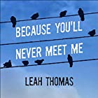 Because You'll Never Meet Me (       UNABRIDGED) by Leah Thomas Narrated by Kirby Heyborne, Eric Michael Summerer