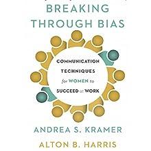 Breaking Through Bias: Communication Techniques for Women to Succeed at Work   Livre audio Auteur(s) : Andrea S. Kramer, Alton B. Harris Narrateur(s) : Andrea S. Kramer, Alton B. Harris, Cynthia K. Harris, David Steele