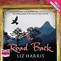 The Road Back Hörbuch von Liz Harris Gesprochen von: Juanita McMahon