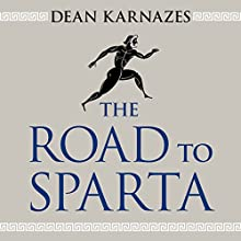 The Road to Sparta: Reliving the Ancient Battle and Epic Run That Inspired the World's Greatest Footrace Audiobook by Dean Karnazes Narrated by Robert Fass