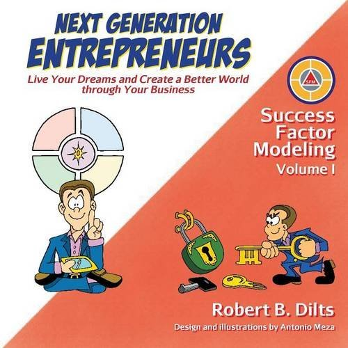 Success Factor Modeling Volume I: Next Generation Entrepreneurs - Live Your Dreams and Create a Better World Through Your Business