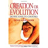 Creation or Evolution: Do We Have to Choose?by Denis Alekxander