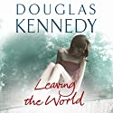 Leaving the World (       UNABRIDGED) by Douglas Kennedy Narrated by Kate Harper