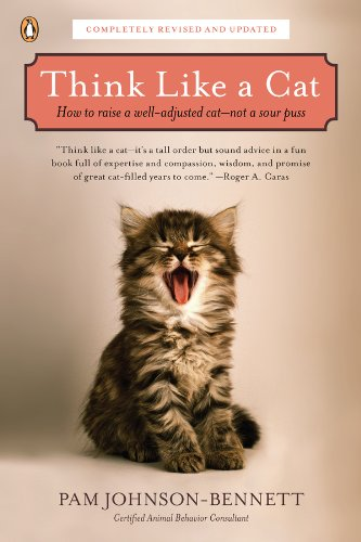 Think Like a Cat: How to Raise a Well-Adjusted Cat--Not a Sour Puss PDF
