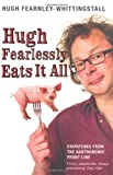Hugh Fearlessly Eats it All: Dispatches from the Gastronomic Frontline (0747589259) by Fearnley-Whittingstall, Hugh