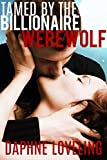 Tamed by the Billionaire Werewolf (BBW Paranormal Shifter Erotic Romance - Billionaire Alpha Male)