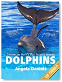 Dolphins - Beautiful Pictures and Fun Dolphin Facts (Discover the World's Most Amazing Animals Series)