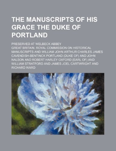 The Manuscripts of His Grace the Duke of Portland (Volume 1); Preserved at Welbeck Abbey
