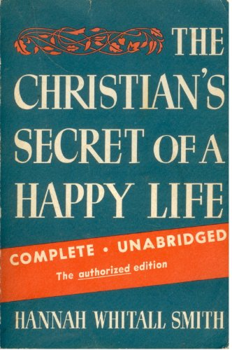 The Christian's Secret of a Happy Life: Paperback Complete & Unabridged, Hannah Whitall Smith