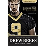 Coming Back Stronger: Unleashing the Hidden Power of Adversity ~ Drew Brees