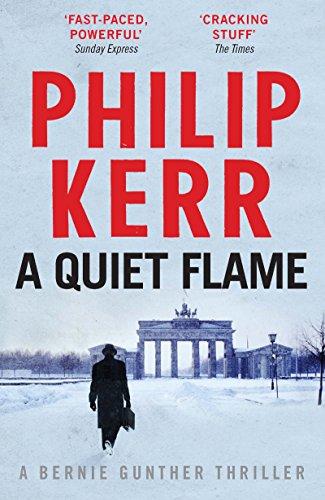 A Quiet Flame: A Bernie Gunther Novel: A Bernie Gunther Mystery (Bernie Gunther Mystery 5)