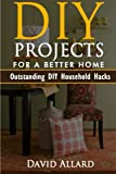img - for DIY. DIY Projects For A Better Home: 33 Outstanding DIY Household Hacks On How To Clean, Cook, Make Your House Fun & More Functional: (diy projects, ... Hacks, Save Money, DIY Free) (Volume 1) book / textbook / text book
