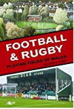 Richard E. Huws The Football and Rugby Playing Fields of Wales